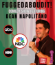 Fuggedaboudit - Comedy show! Featuring Dean Napolitano 6PM